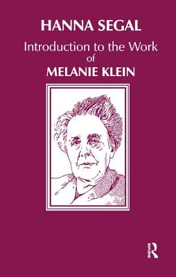 Introduction to the Work of Melanie Klein - Segal, Hanna