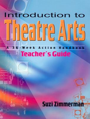Introduction to Theatre Arts: A 36-Week Action Handbook - Zimmerman, Suzi