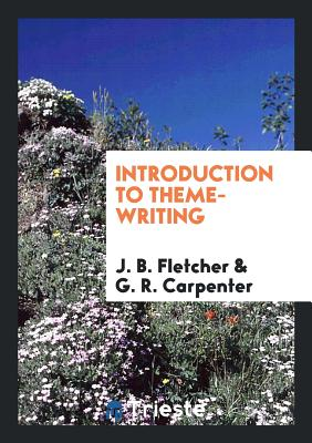 Introduction to Theme-Writing - Fletcher, J B, and Carpenter, G R