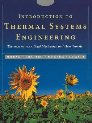 Introduction to Thermal Systems Engineering: Thermodynamics, Fluid Mechanics, and Heat Transfer - Moran, Michael J, Professor, and Shapiro, Howard N, and Munson, Bruce R