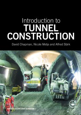 Introduction to Tunnel Construction - Chapman, David, Dr., and Metje, Nicole, and Stark, Alfred