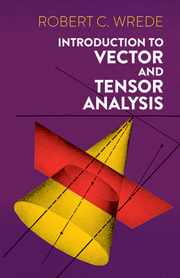 Introduction to Vector and Tensor Analysis - Wrede, Robert C