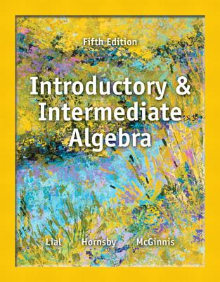 Introductory and Intermediate Algebra - Lial, Margaret L, and Hornsby, John, and McGinnis, Terry