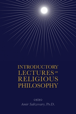 Introductory Lectures on Religious Philosophy - Sabzevary, Amir