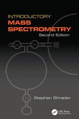 Introductory Mass Spectrometry, Second Edition - Shrader, Stephen