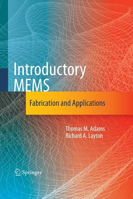 Introductory Mems: Fabrication and Applications - Adams, Thomas M