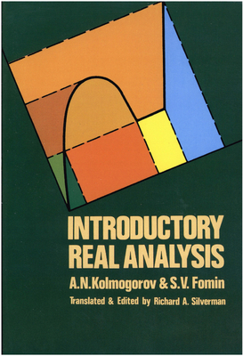 Introductory Real Analysis - Kolmogorov, A N, and Fomin, S V, and Silverman, Richard a (Translated by)