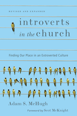Introverts in the Church: Finding Our Place in an Extroverted Culture - McHugh, Adam S, and McKnight, Scot (Foreword by)