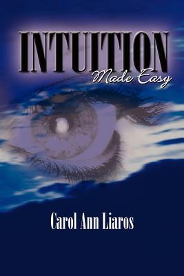 Intuition Made Easy - Liaros, Carol Ann