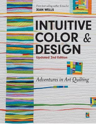 Intuitive Color & Design: Adventures in Art Quilting - Wells, Jean