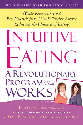 Intuitive Eating: A Revolutionary Program That Works - Tribole, Evelyn, MS, and Resch, Elyse, MS