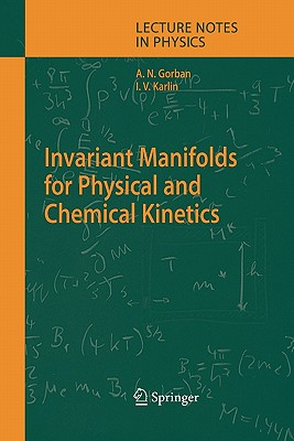 Invariant Manifolds for Physical and Chemical Kinetics - Gorban, Alexander N., and Karlin, Iliya V.