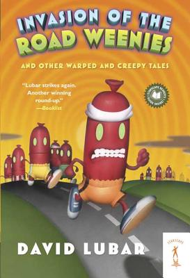 Invasion of the Road Weenies: And Other Warped and Creepy Tales - Lubar, David
