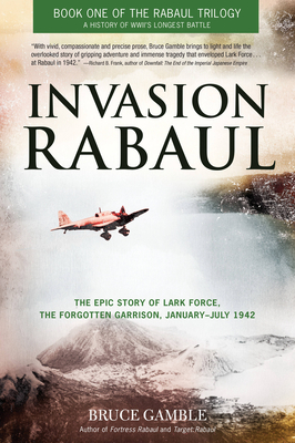Invasion Rabaul: The Epic Story of Lark Force, the Forgotten Garrison, January-July 1942 - Gamble, Bruce