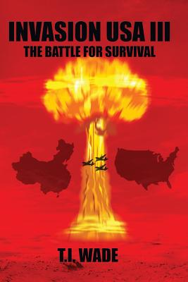 Invasion USA (Book 3) - The Battle for Survival!: The Battle for Survival! - Wade, T I