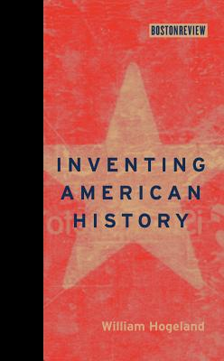 Inventing American History - Hogeland, William, and Chasman, Deborah (Editor)