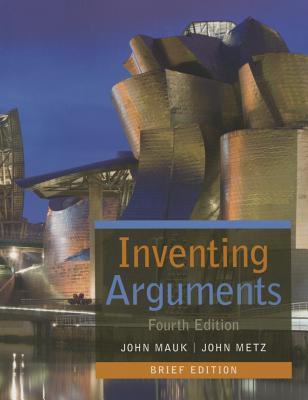 Inventing Arguments, Brief - Mauk, John, and Metz, John