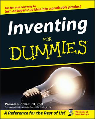Inventing for Dummies - Bird, Pamela Riddle, PH.D., and Bird, Forrest M, M.D. (Foreword by)