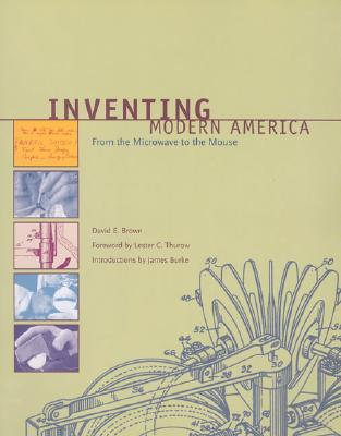 Inventing Modern America: From the Microwave to the Mouse - Brown, David E, and Thurow, Lester, Dr. (Foreword by), and Burke, James (Introduction by)