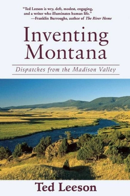 Inventing Montana: Dispatches from the Madison Valley - Leeson, Ted