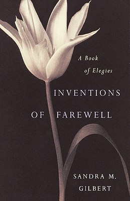 Inventions of Farewell: A Collection of Elegies - Gilbert, Sandra M, Professor (Editor), and Dickinson, Emily (Contributions by), and Stevens, Wallace (Contributions by)