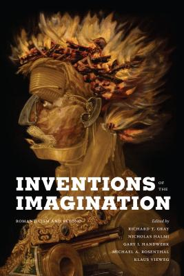 Inventions of the Imagination: Romanticism and Beyond - Gray, Richard T (Editor)