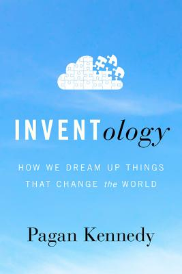 Inventology: How We Dream Up Things That Change the World - Kennedy, Pagan