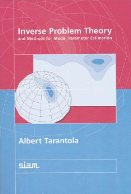 Inverse Problem Theory and Methods for Model Paramenter Estimation - Tarantola, Albert