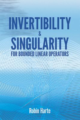 Invertibility and Singularity for Bounded Linear Operators - Harte, Robin
