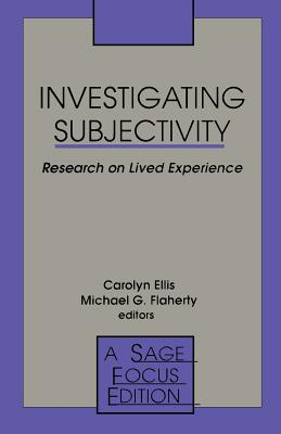 Investigating Subjectivity: Research on Lived Experience - Ellis, Carolyn (Editor), and Flaherty, Michael G, Professor (Editor)