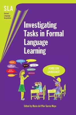 Investigating Tasks in Formal Language Learning - Garcia Mayo, Maria Del Pilar, Dr. (Editor)