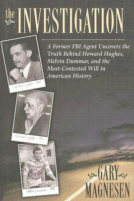 Investigation: A Former FBI Agent Uncovers the Truth Behind Howard Hughes, Melvin Dummar and the Most Contested Will in American History - Magnesen, Gary