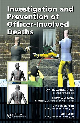 Investigation and Prevention of Officer-Involved Deaths - Wecht, Cyril H, and Lee, Henry C, Dr., and Van Blaricom, D P
