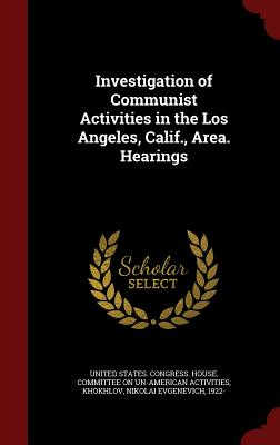 Investigation of Communist Activities in the Los Angeles, Calif., Area. Hearings - Khokhlov, Nikolai Evgenevich, and United States Congress House Committe (Creator)