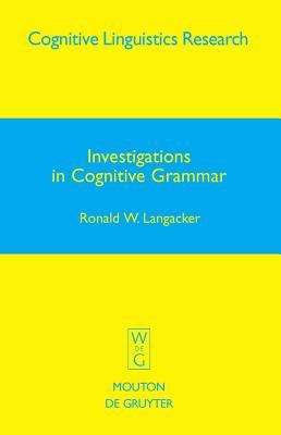 Investigations in Cognitive Grammar - Langacker, Ronald W, PH.D.