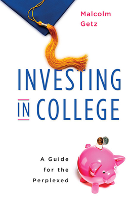 Investing in College: A Guide for the Perplexed - Getz, Malcolm, Professor