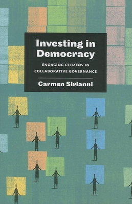 Investing in Democracy: Engaging Citizens in Collaborative Governance - Sirianni, Carmen