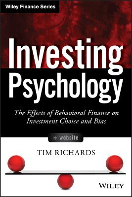 Investing Psychology: The Effects of Behavioral Finance on Investment Choice and Bias - Richards, Tim