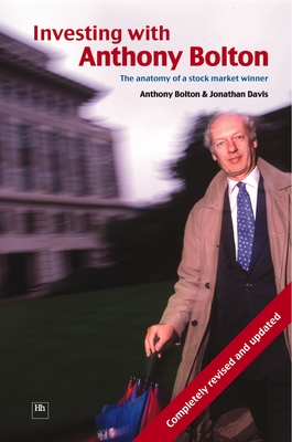 Investing with Anthony Bolton: The Anatomy of a Stock Market Winner - Bolton, Anthony
