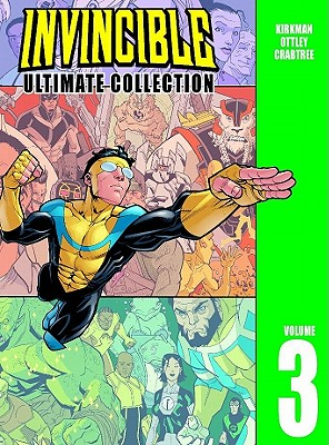 Invincible: Ultimate Collection, Volume 3 - Ottley, Ryan (Illustrator), and Kirkman, Robert (Creator), and Walker, Cory (Creator)
