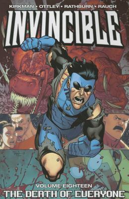 Invincible Volume 18: Death of Everyone Tp - Kirkman, Robert, and Rauch, John (Illustrator), and Ottley, Ryan (Illustrator)