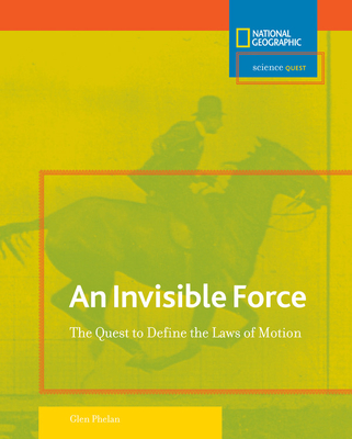 Invisible Force: The Quest to Define the Laws of Motion - Phelan, Glen