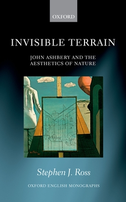 Invisible Terrain: John Ashbery and the Aesthetics of Nature - Ross, Stephen Joseph