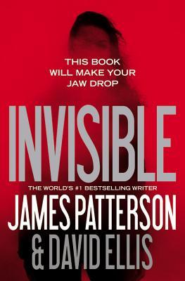 Invisible - Patterson, James, and Ellis, David