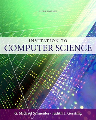 Invitation to Computer Science - Schneider, G Michael, and Gersting, Judith L, Professor, and Miller, Keith (Contributions by)