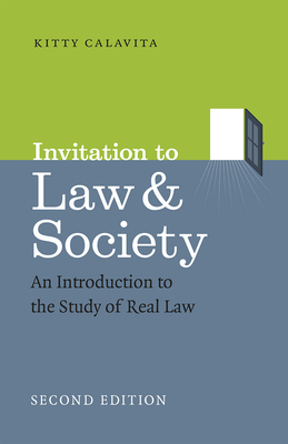 Invitation to Law and Society, Second Edition: An Introduction to the Study of Real Law - Calavita, Kitty, Professor