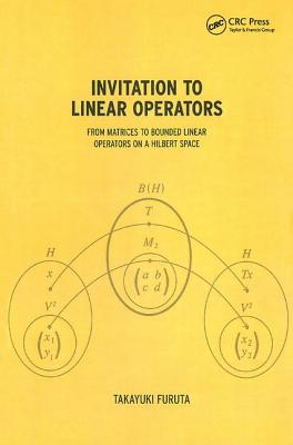 Invitation to Linear Operators: From Matrices to Bounded Linear Operators on a Hilbert Space - Furuta, Takayuki