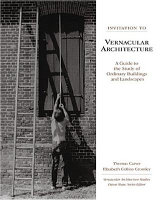 Invitation to Vernacular Architecture: A Guide to the Study of Ordinary Buildings and Landscapes - Carter, Thomas, and Cromley, Elizabeth Collins