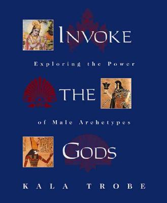 Invoke the Gods: Exploring the Power of Male Archetypes - Trobe, Kala