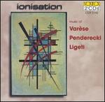 Ionisation: Music of Var�se, Penderecki, Ligeti